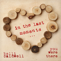 In the Last Moments... You Were There by Kelli Caldwell
